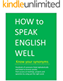 HOW to SPEAK ENGLISH WELL  - Know your synonyms (HOW to SPEAK WELL) (English Edition)