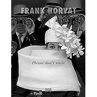 Frank Horvat: Please Don't Smile