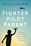 Fighter Pilot Parent: Leading Your Kids with Lessons from the Cockpit
