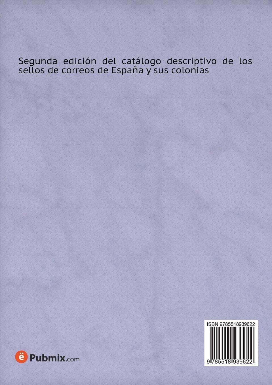 Segunda Edicion del Catalogo Descriptivo de Los Sellos de Correos ...