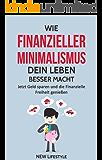 Wie Finanzieller Minimalismus dein Leben besser macht: Jetzt Geld sparen und die Finanzielle Freiheit genießen (glücklich sein, mehr Erfolg, Finanzen meistern 1)