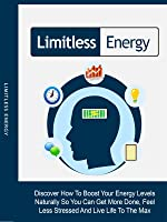 Limitless Energy: Discover How To Boost Your Energy Levels Naturally So You Can Get More Done, Feel Less Stressed And Live Life To The Max [OV]