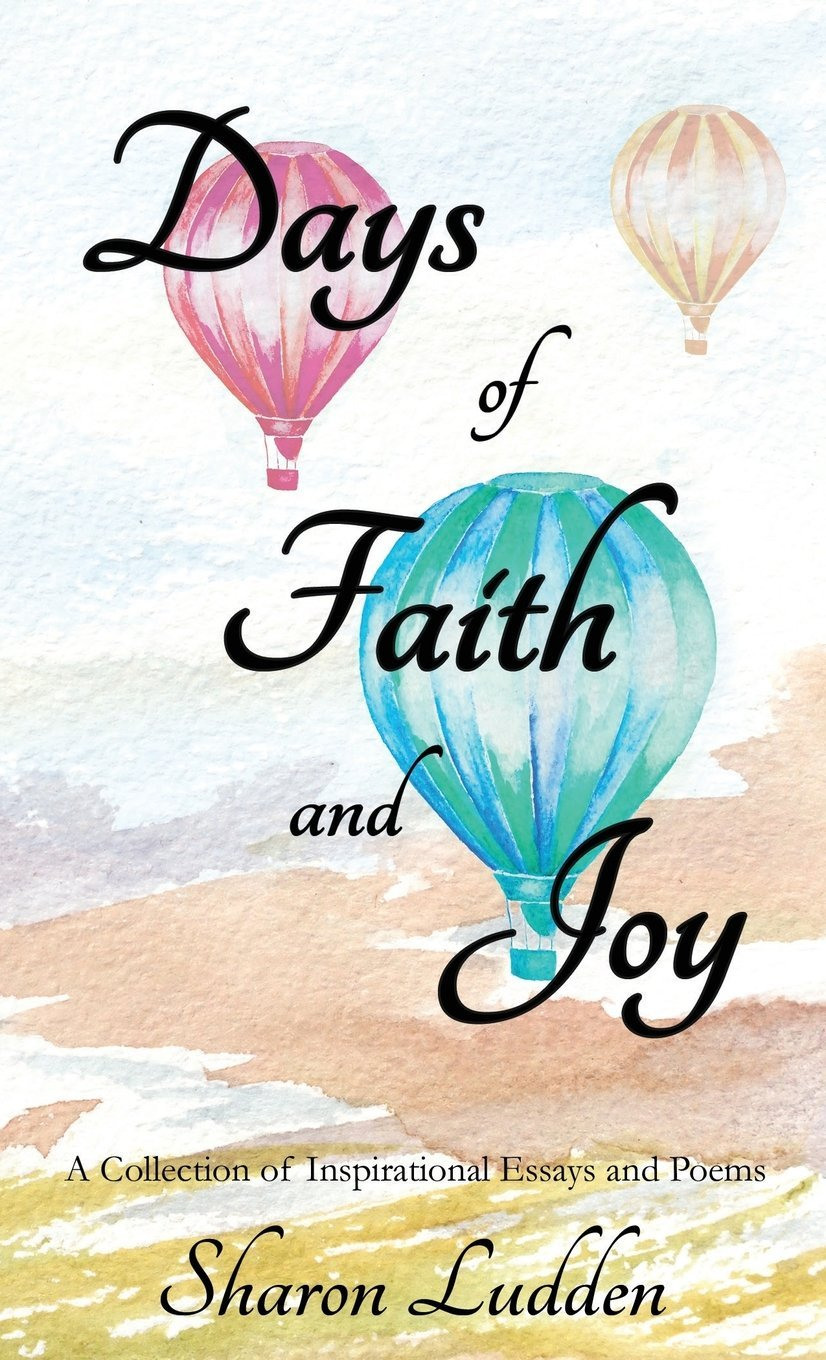 Essays Written By High School Students Days Of Faith And Joy A Collection Of Inspirational Essays And Poems  Sharon Ludden  Amazoncom Books English Essays For High School Students also Science Essay Examples Days Of Faith And Joy A Collection Of Inspirational Essays And  English Class Reflection Essay