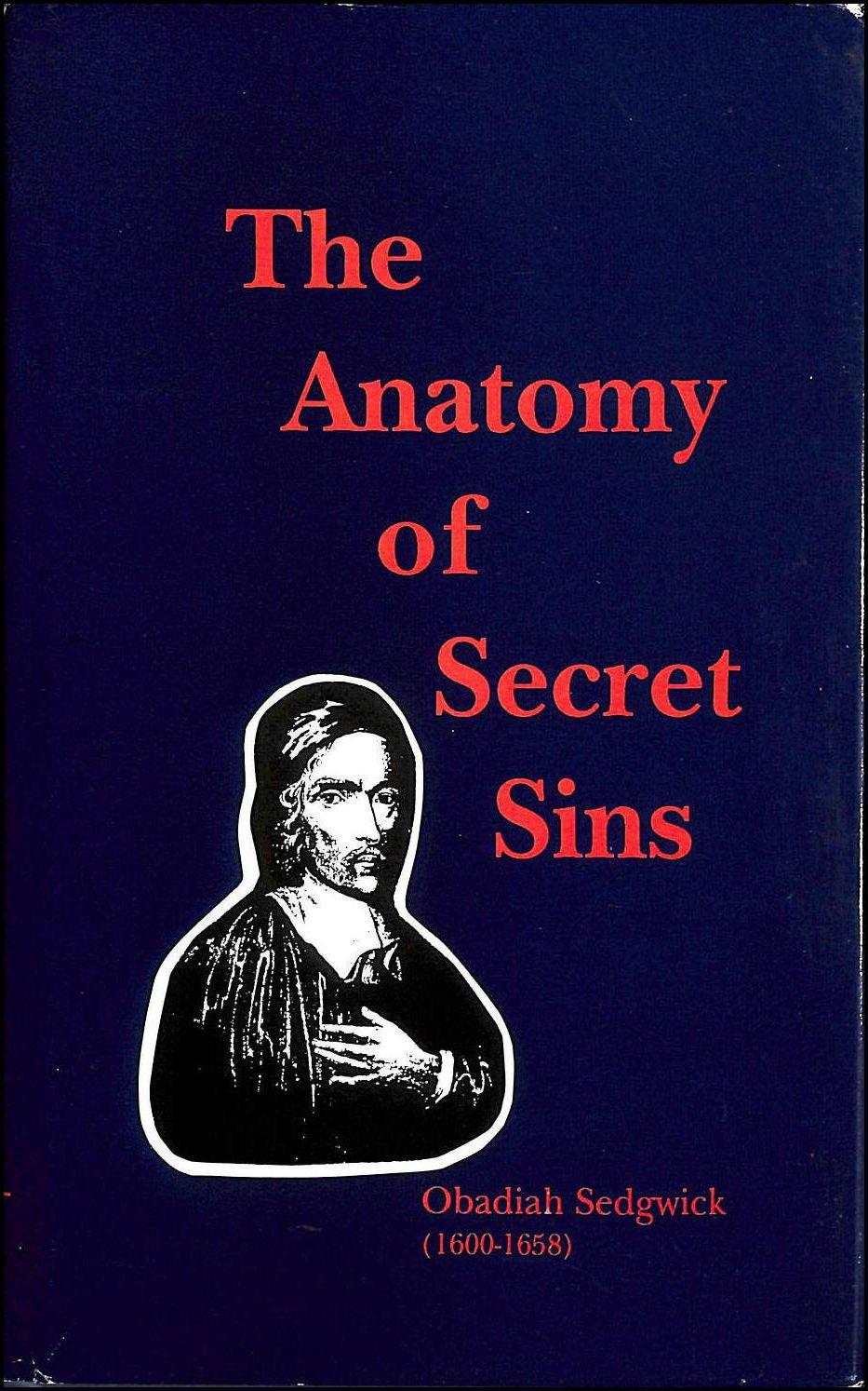 Anatomy of Secret Sins: Obadiah Sedgwick, Don Kistler: 9781877611780 ...