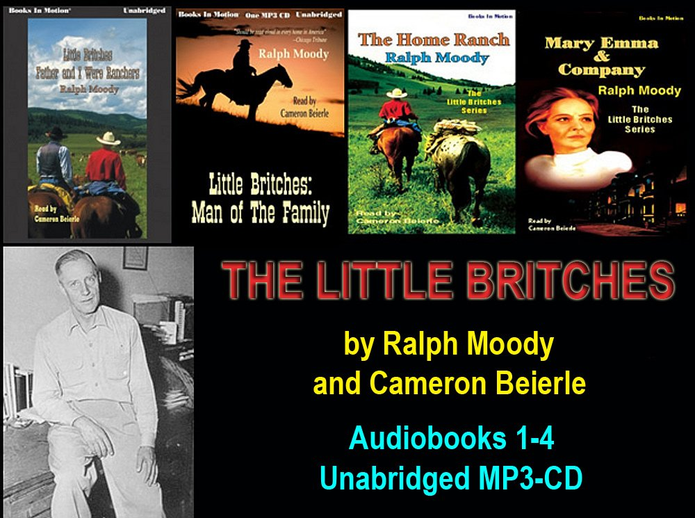 Download The Little Britches Series (Books 1-4) by Ralph Moody on UNABRIDGED MP3-CD (FATHER AND I WERE RANCHERS, MAN OF THE FAMILY, THE HOME RANCH, MARY EMMA AND COMPANY) ebook
