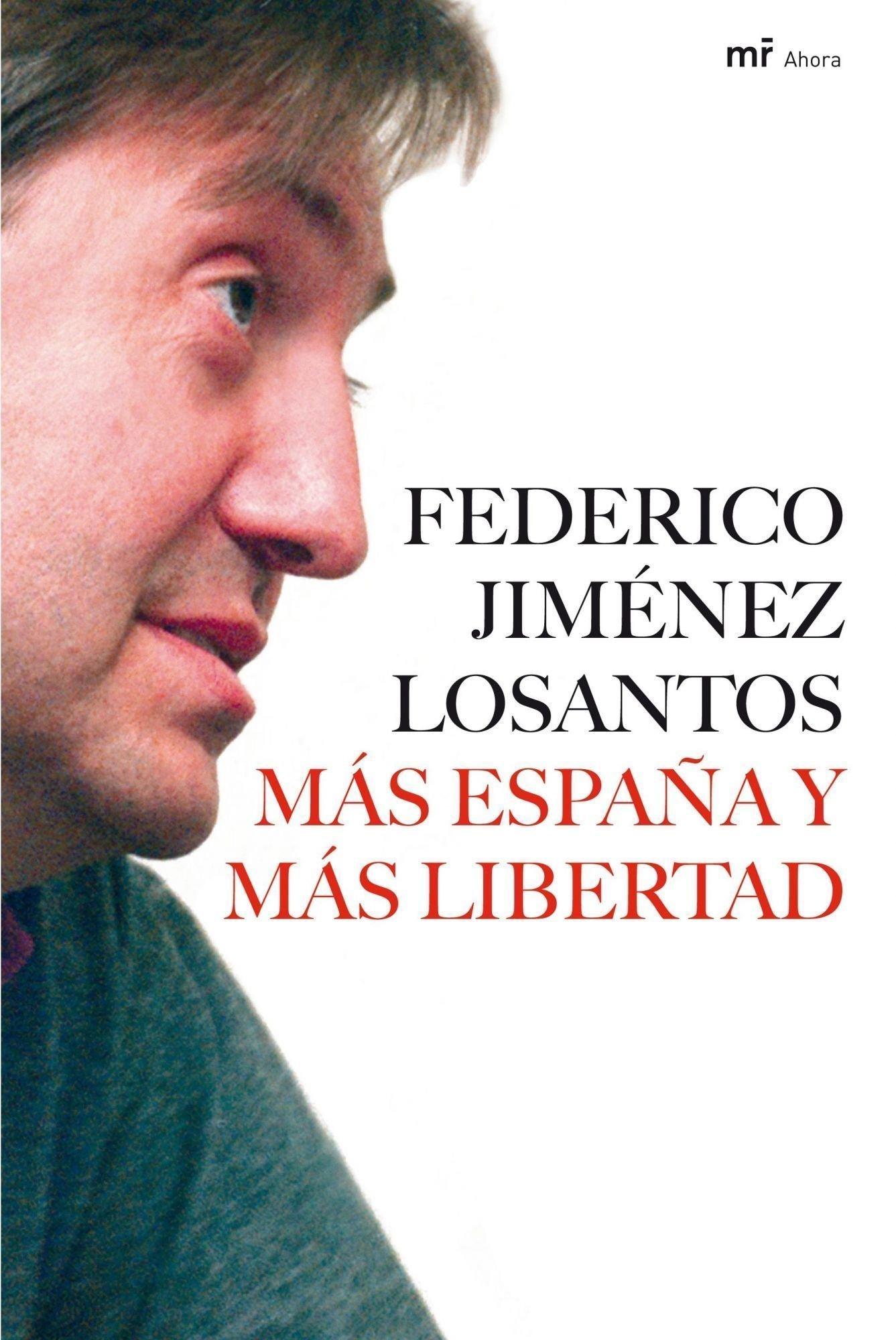Más España y más libertad (MR Ahora): Amazon.es: Jiménez Losantos, Federico: Libros