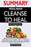 SUMMARY Of Medical Medium Cleanse to Heal: Healing Plans for Sufferers of Anxiety, Depression, Acne, Eczema, Lyme, Gut…