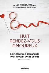 Huit rendez-vous amoureux: Conversations essentielles pourréussir votre couple (TED.TALENT EDIT) (French Edition) Kindle Edition