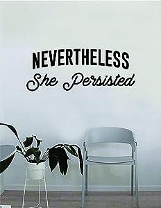 Nevertheless She Persisted v2 Quote Wall Decal Sticker Bedroom Living Room Art Vinyl Beautiful Inspirational Feminist Feminism Woman Women Empowerment Girls Teen