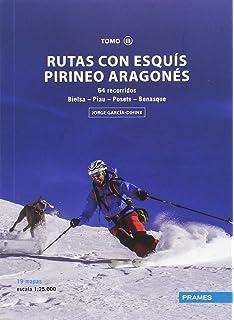 RUTAS CON ESQUÍS PIRINEO ARAGONÉS TOMO III. 64 RECORRIDOS DESDE BIELSA A BENASQUE