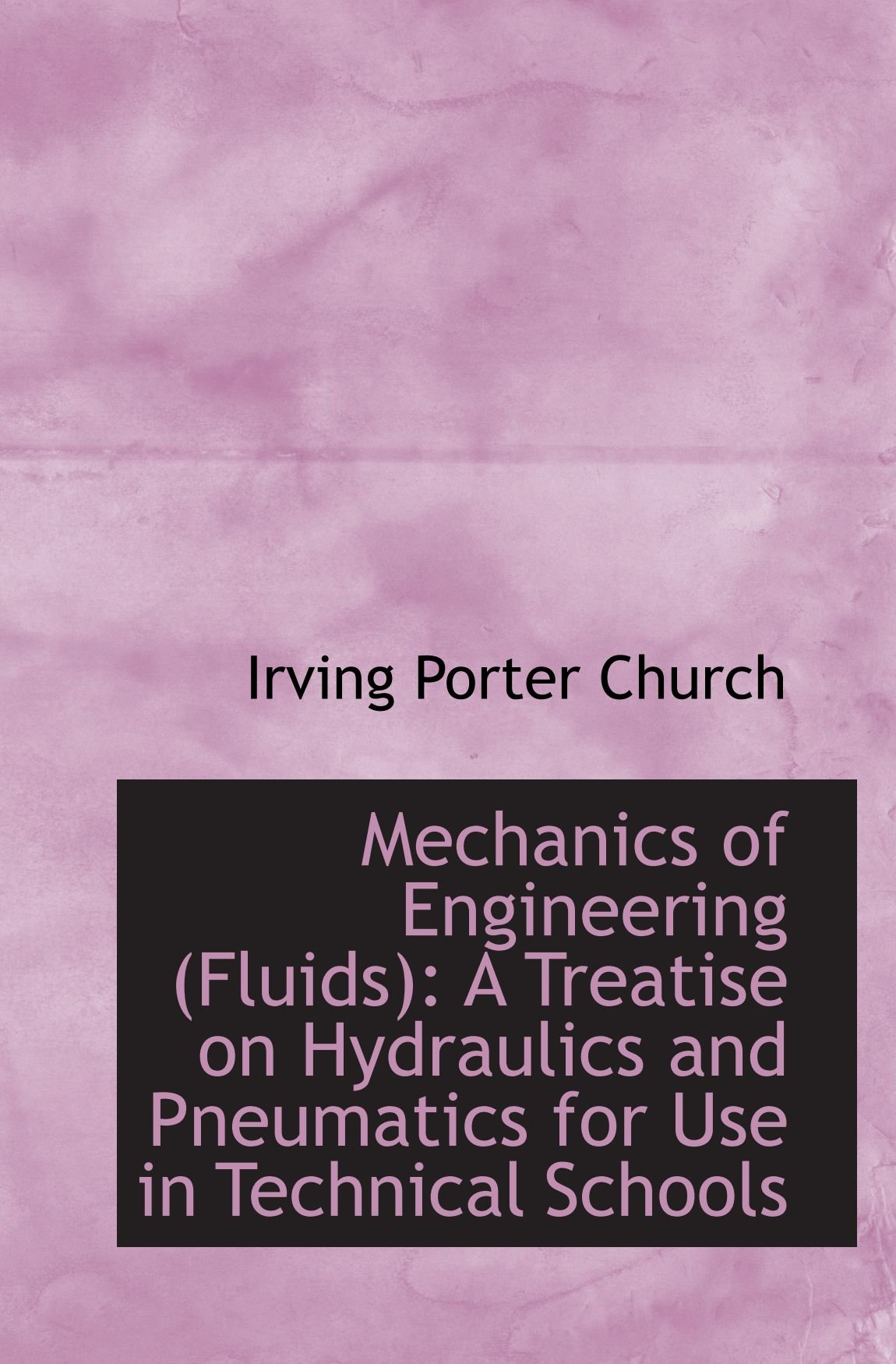 Mechanics of Engineering (Fluids): A Treatise on Hydraulics and Pneumatics for Use in Technical Scho ebook
