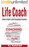 Life Coach: How to Start a Life Coaching Practice