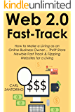 Web 2.0 Fast Track (2 in 1 Book Bundle): How to Make a Living as an Online Business Owner… Thrift Store Newbie Fast Track & Flipping Websites for a Living