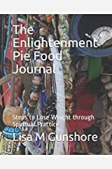 The Enlightenment Pie Food Journal: Steps to Lose Weight through Spiritual Practice Paperback
