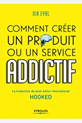 HOOKED COMMENT CREER UN PRODUIT OU UN SERVICE ADDICTIF: LA TRADUCTION DU BEST-SELLER INTERNATIONAL HOOKED (EYROLLES) Paperback