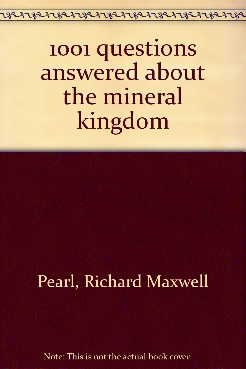 1001 questions answered about the mineral kingdom: Richard Maxwell Pearl:  Amazon.com: Books