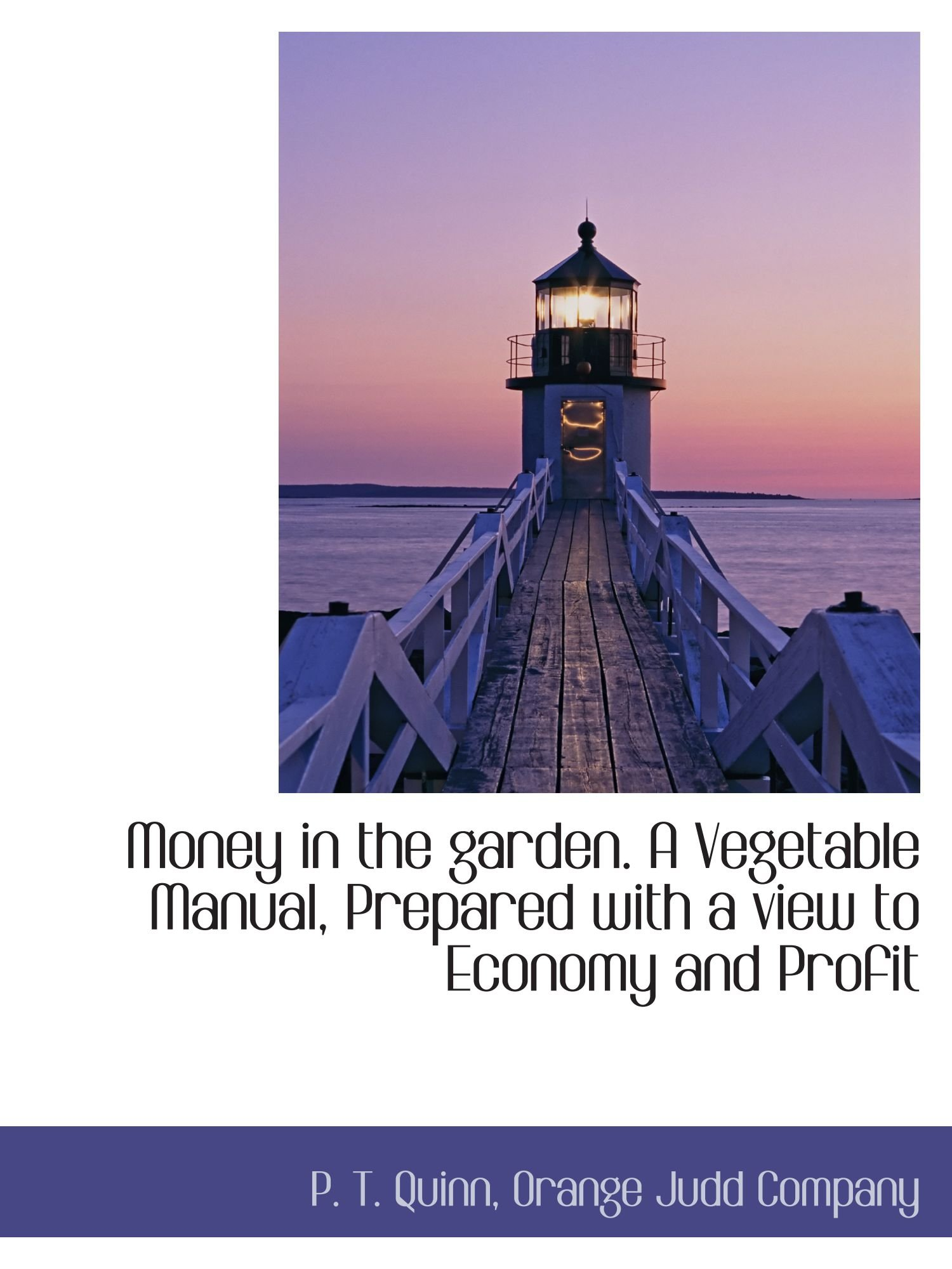 Download Money in the garden. A Vegetable Manual, Prepared with a view to Economy and Profit ebook
