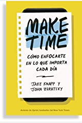 Make Time: Cómo centrarte en lo que importa cada día / How to Focus on what Matters Every Day: Cómo Enfocarte En Lo Que Importa Cada Día Paperback