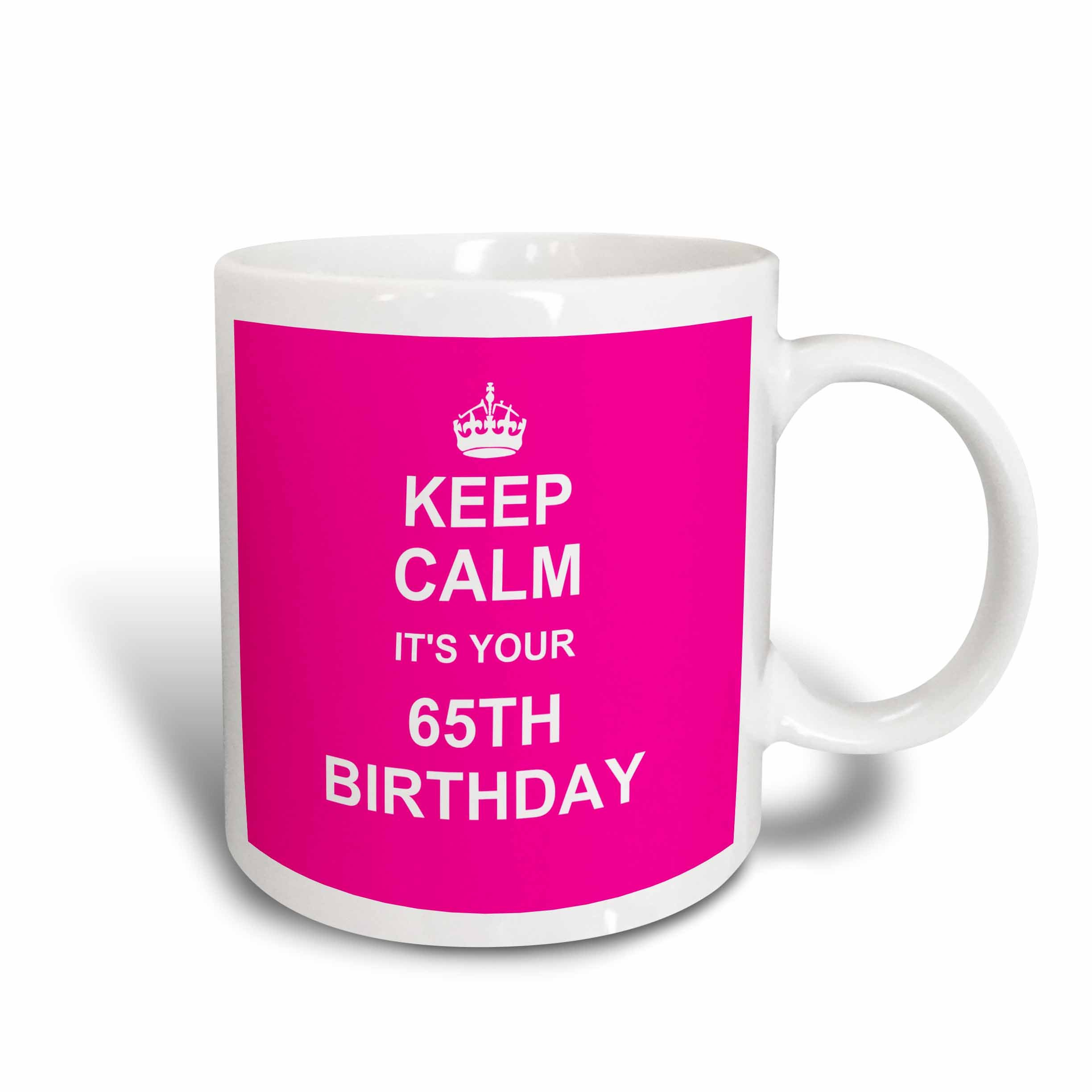 3dRose mug_157672_1 Keep Calm its Your 65th Birthday Hot Pink Girly Girls Stay Calm & Carry on About Turning 65 Humor Ceramic Mug, 11 oz, White
