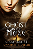 Ghost in the Maze (Ghost Exile #2) (World of the Ghosts)