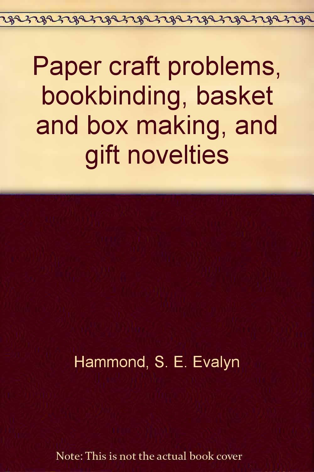 Paper craft problems, bookbinding, basket and box making, and gift novelties