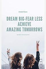 Dream big fear less Achieve amazing tomorrows Kindle Edition