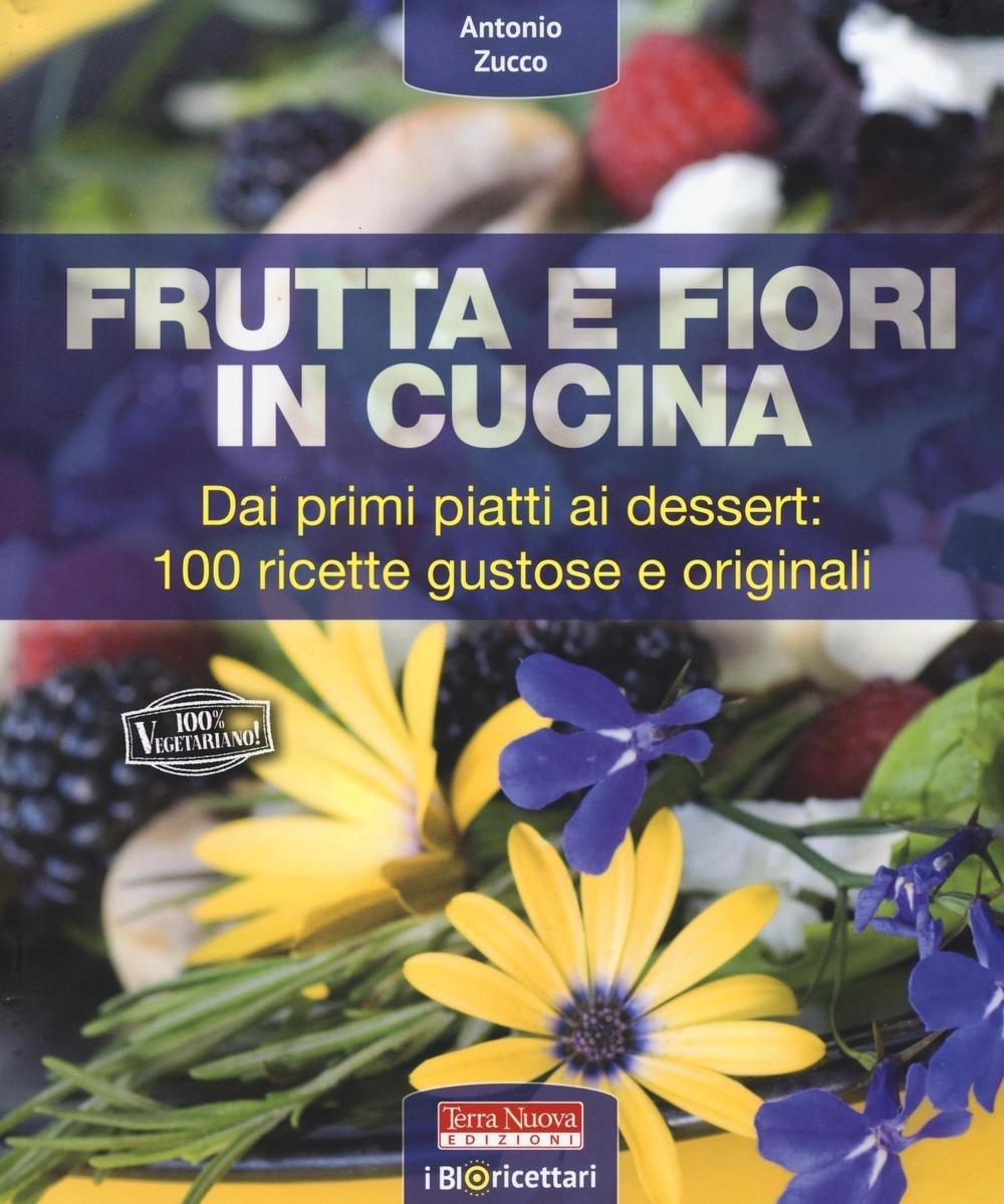 Frutta e fiori in cucina dai primi piatti ai dessert 100 for Ricette primi piatti originali