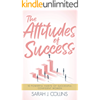 The Attitudes of Success: 10 Powerful Habits of Successful, Confident Women