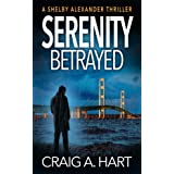 Serenity Betrayed (The Shelby Alexander Thriller Series Book 6)