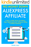 No Money Down AliExpress Affiliate:  2 Ways to Make Money Fast Without Huge Capital Investments. AliExpress Selling & Affiliate Marketing. (English Edition)