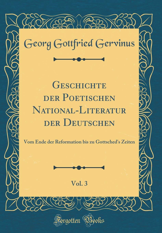 Geschichte der Poetischen National-Literatur der Deutschen, Vol. 3: Vom Ende der Reformation bis zu Gottsched's Zeiten (Classic Reprint)