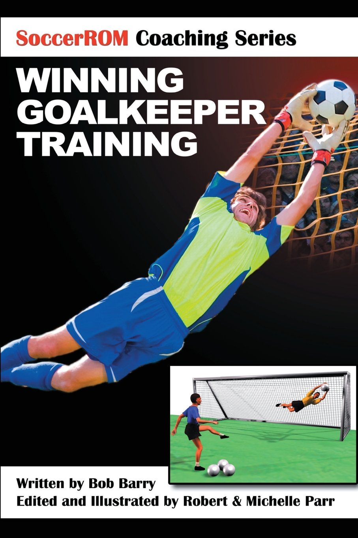Winning Goalkeeper Training (SoccerROM Coaching)