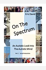 On The Spectrum: A Look Into The Autistic Mind (Social Interaction Book 1) Kindle Edition
