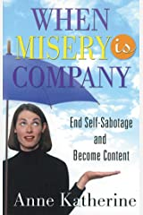 When Misery is Company: End Self-Sabotage and Become Content Paperback