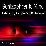 Schizophrenic Mind: Understanding Schizophrenia and Its Symptoms