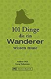 Wandern Grundlagen: 101 Dinge, die ein Wanderer wissen muss – Geballtes Wanderwissen in einem Wanderbuch für unterwegs. Von Weitwandern bis kurzen Wanderungen im Bayerischen Wald