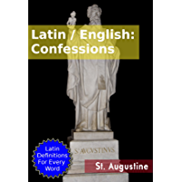 Latin / English: Confessions: With Dictionary Definitions for Every Latin Word