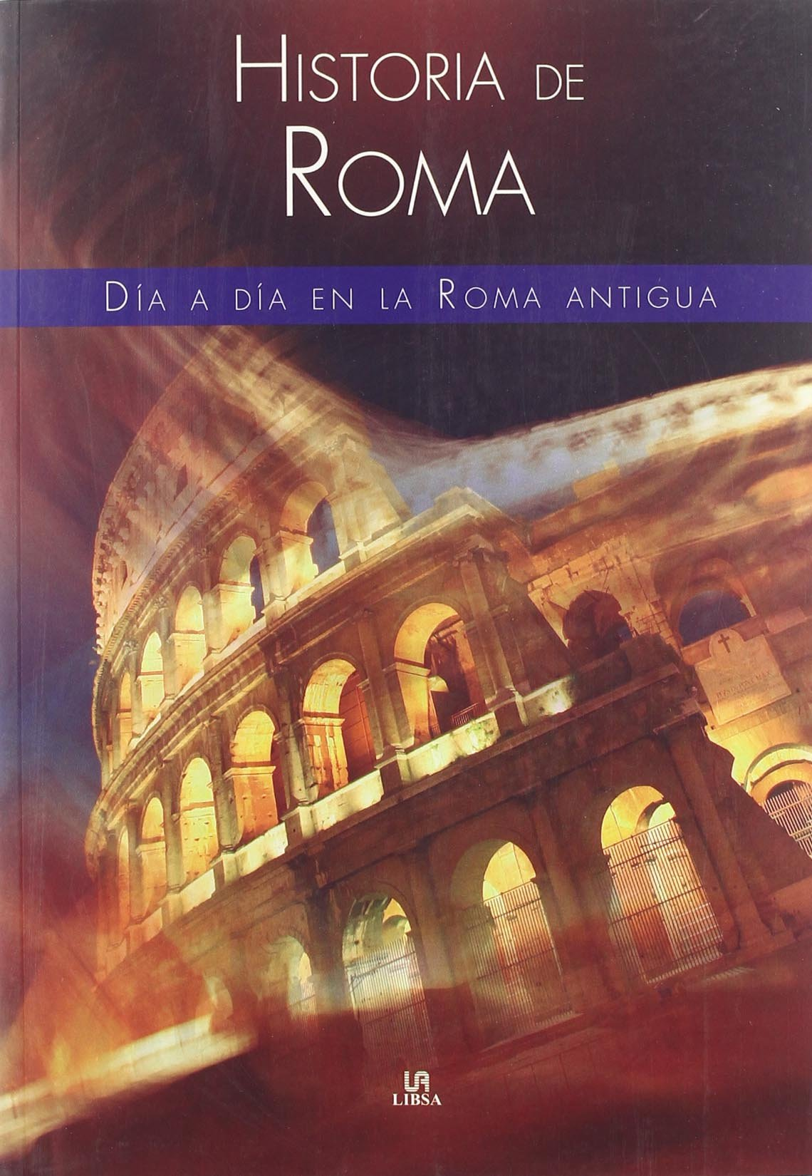 Historia de Roma: Día a Día en la Roma Antigua Tapa blanda – 18 oct 2007 José Nieto Libsa 846621321X Europe - Italy