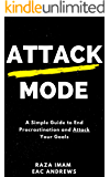 Attack Mode: A Simple Guide to End Procrastination and Attack Your Goals