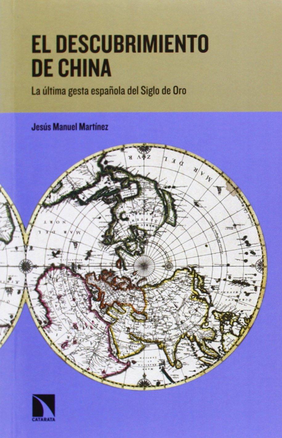 El Descubrimiento De China: La última gesta española del Siglo de Oro COLECCION MAYOR: Amazon.es: Jesús Manuel Martínez García: Libros