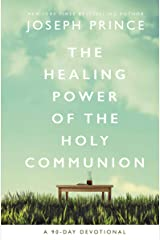 The Healing Power of the Holy Communion: A 90-Day Devotional Kindle Edition