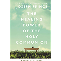 The Healing Power of the Holy Communion: A 90-Day Devotional