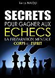 SECRETS POUR GAGNER AUX ECHECS: LA PREPARATION MENTALE - Corps et Esprit
