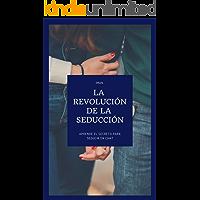 La revolución de la seducción en la Chat: Aprende el secreto para seducir en el chat de la manera correcta (Manuales de seducción nº 1)