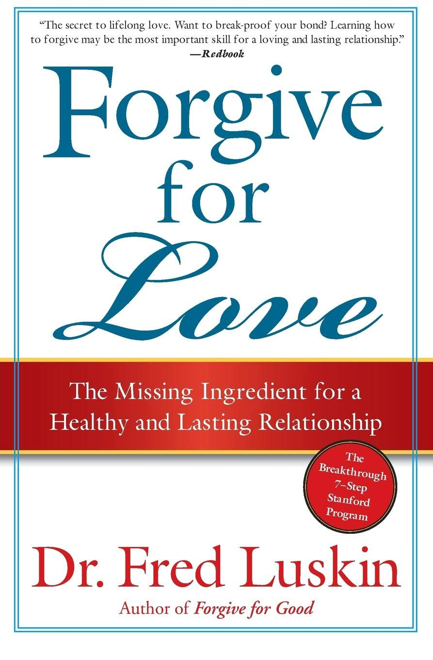 Forgive for Love: The Missing Ingredient for a Healthy and