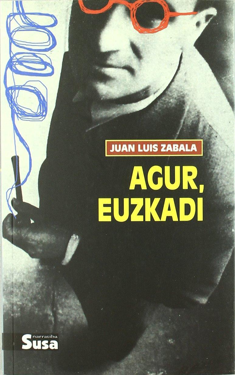 Agur, Euzkadi (Narratiba (susa)) (Euskera) Tapa blanda – 12 sep 2000 Juan Luis Zabala Susa (estrata Liburuak S.L.) 8486766109 Cartes France