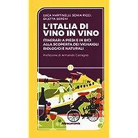 L'Iitalia di vino in vino. Itinerari a piedi e in bici alla scoperta dei vignaioli biologici e naturali