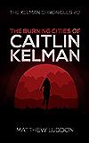 The Burning Cities of Caitlin Kelman (The Kelman Chronicles Book 2)