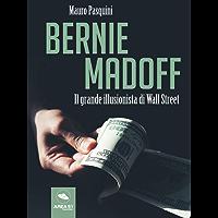 Bernie Madoff. Il grande illusionista di Wall Street