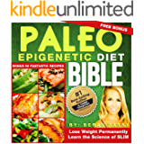 Paleo: The PALEO Epigenetic DIET BIBLE: (Lose Weight Permanently)Learn the Science of Slim, Use your Smart Genetics: Free bonus 50 Paleo Recipes